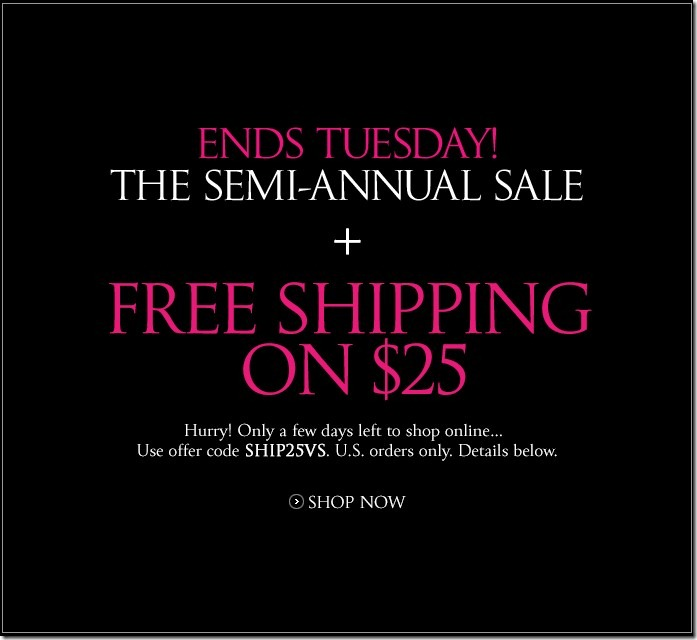 Shopping Tips for Victoria's Secret: 1. Most orders will allow you to use up to three coupons for the same purchase. 2. The Semi-Annual Sales, held in June and December, are two of the best times to save with up to 70% off. 3. Sign up for a Victoria's Secret credit card, collect .